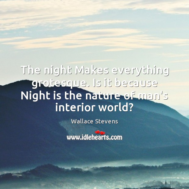 Image, The night Makes everything grotesque. Is it because Night is the nature