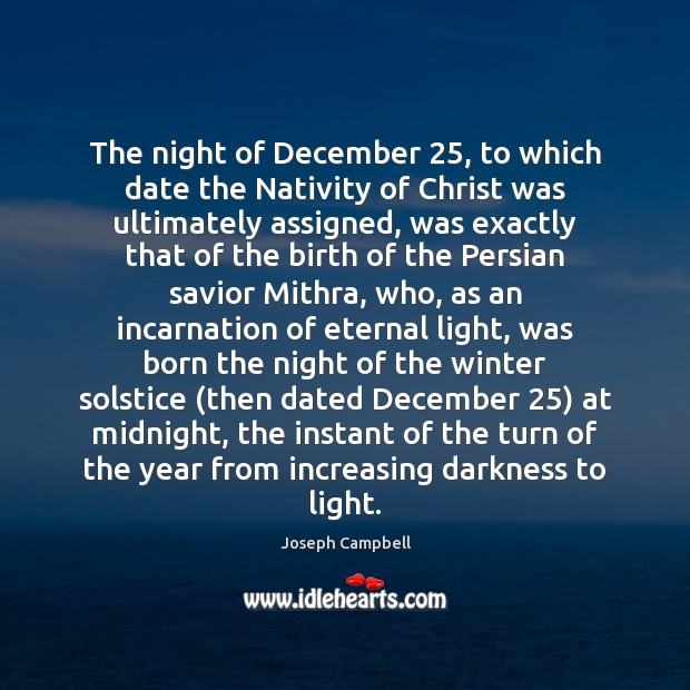 The night of December 25, to which date the Nativity of Christ was Joseph Campbell Picture Quote