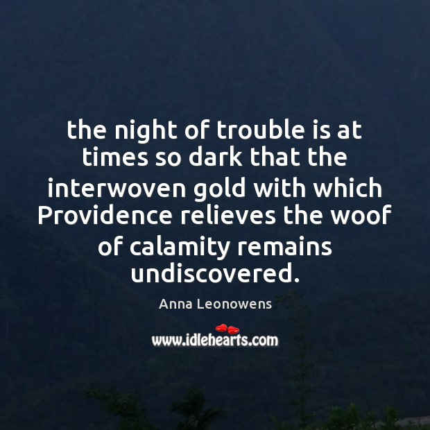 Image, The night of trouble is at times so dark that the interwoven