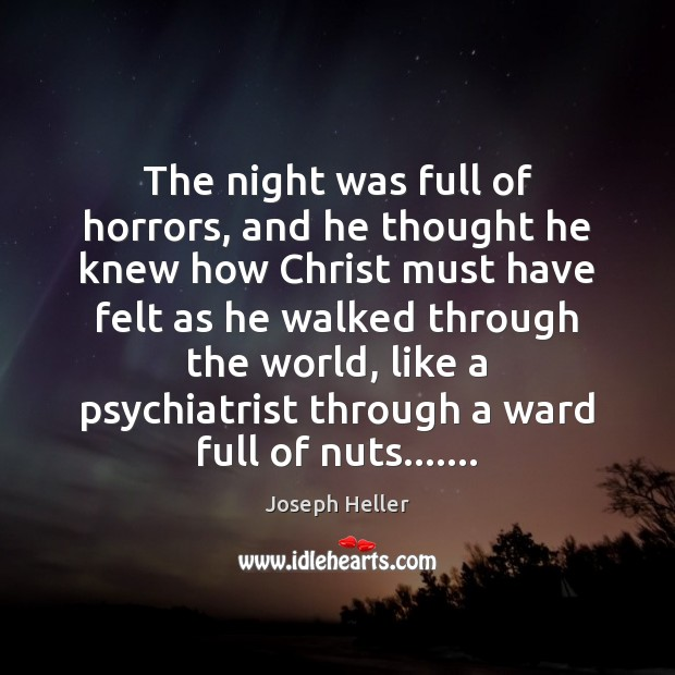 The night was full of horrors, and he thought he knew how Joseph Heller Picture Quote