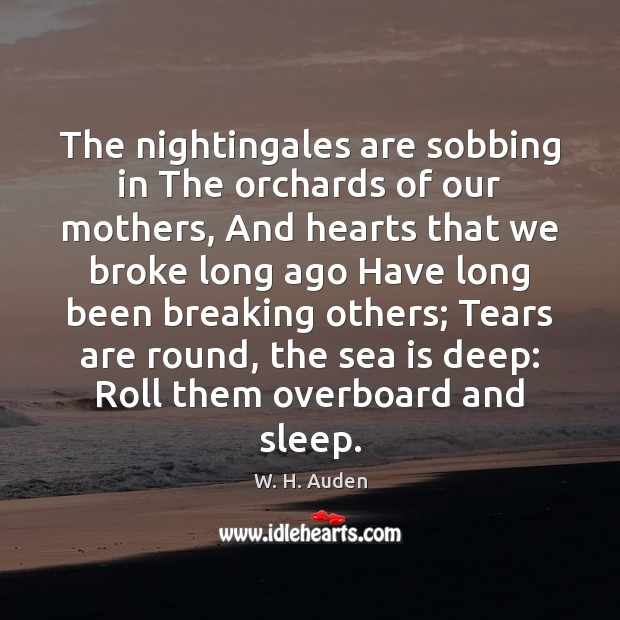 The nightingales are sobbing in The orchards of our mothers, And hearts Image