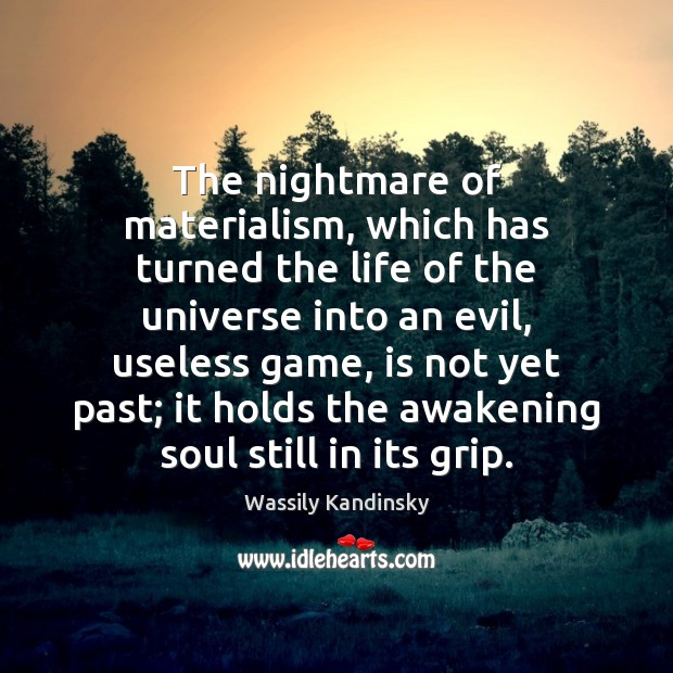 Image, The nightmare of materialism, which has turned the life of the universe
