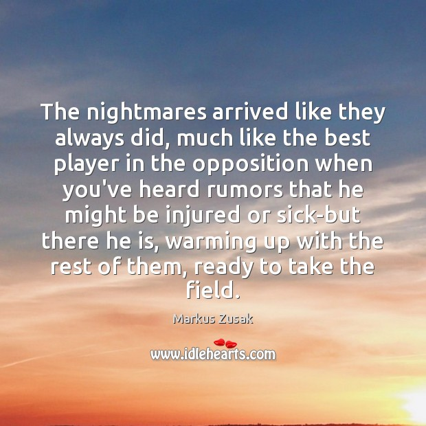 The nightmares arrived like they always did, much like the best player Markus Zusak Picture Quote