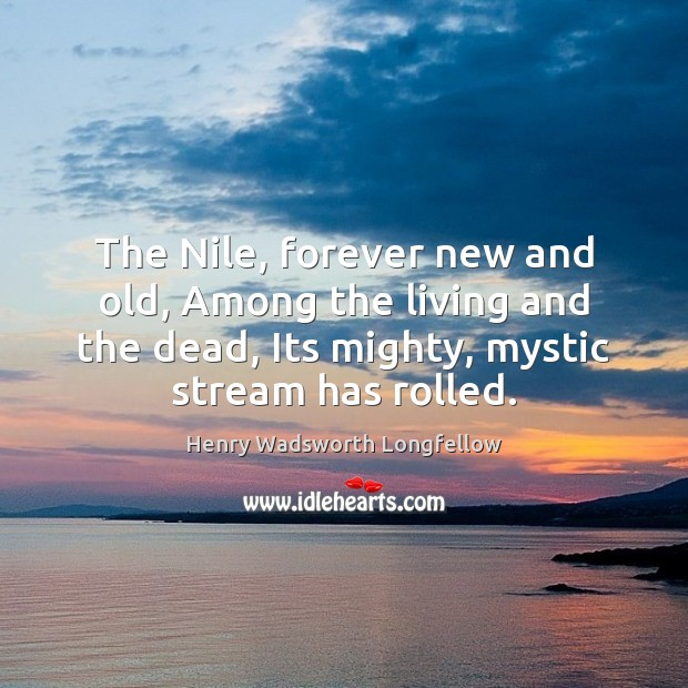 Image, The Nile, forever new and old, Among the living and the dead,
