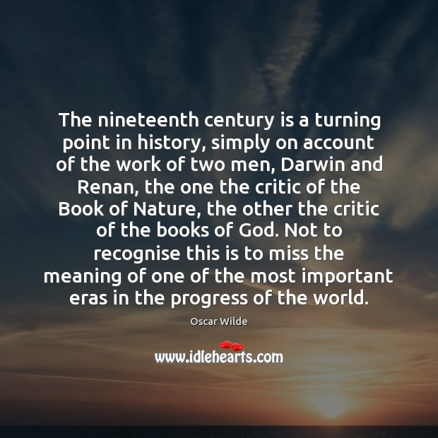 The nineteenth century is a turning point in history, simply on account Image