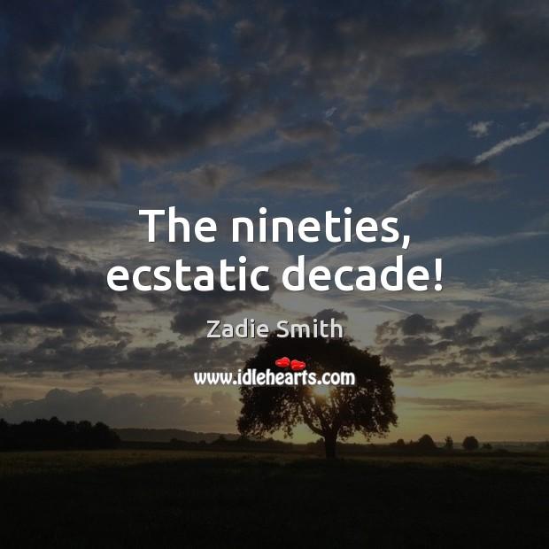 The nineties, ecstatic decade! Image