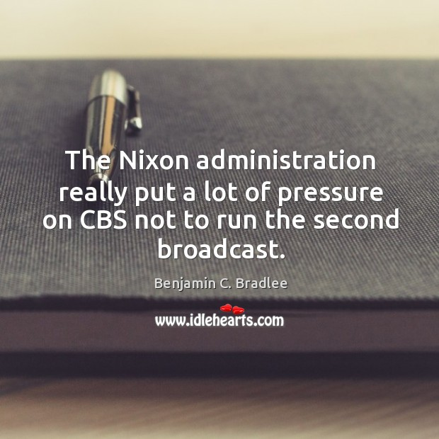 Image, The nixon administration really put a lot of pressure on cbs not to run the second broadcast.