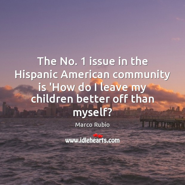 The No. 1 issue in the Hispanic American community is 'How do I Marco Rubio Picture Quote