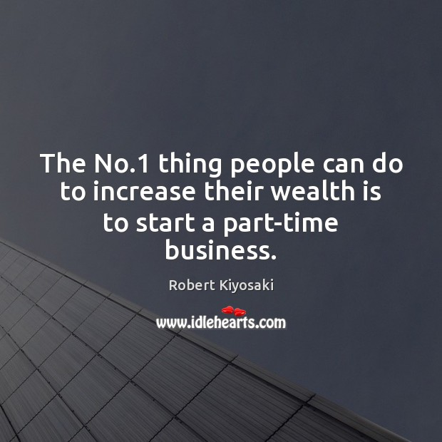 The No.1 thing people can do to increase their wealth is to start a part-time business. Image