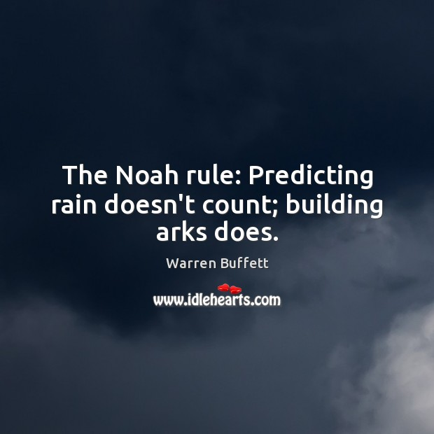 Image, The Noah rule: Predicting rain doesn't count; building arks does.