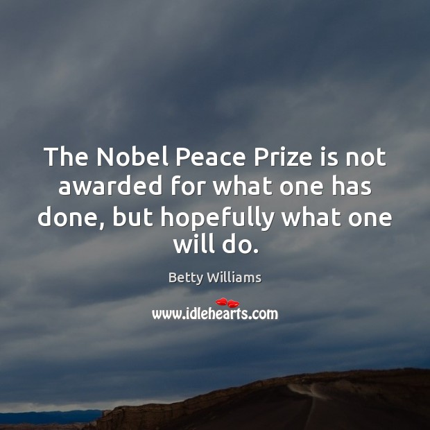Image, The Nobel Peace Prize is not awarded for what one has done,