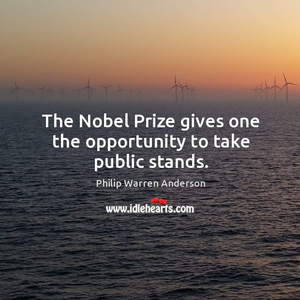 The nobel prize gives one the opportunity to take public stands. Image