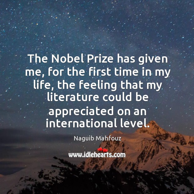 The nobel prize has given me, for the first time in my life Naguib Mahfouz Picture Quote