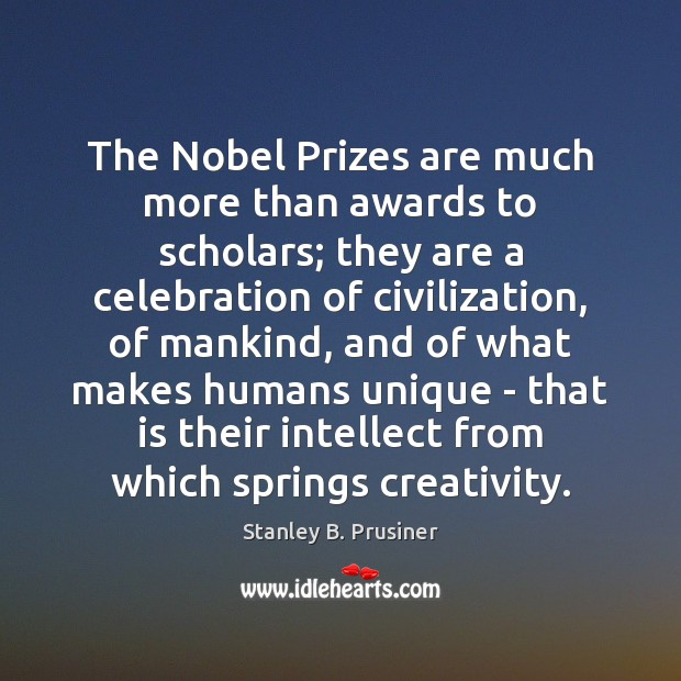 The Nobel Prizes are much more than awards to scholars; they are Image