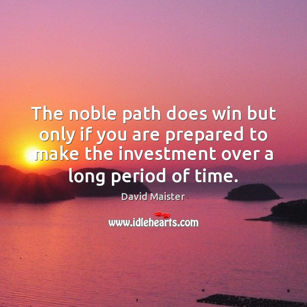 The noble path does win but only if you are prepared to David Maister Picture Quote