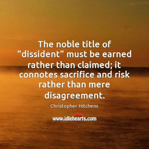 """Image, The noble title of """"dissident"""" must be earned rather than claimed; it"""
