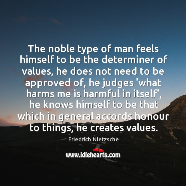 The noble type of man feels himself to be the determiner of Image
