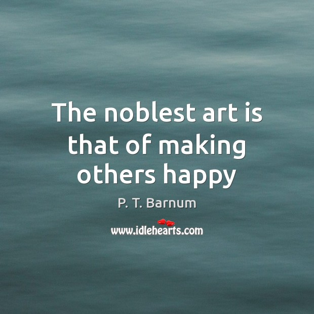 Image, The noblest art is that of making others happy
