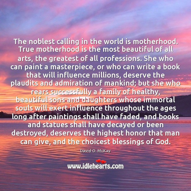The noblest calling in the world is motherhood. True motherhood is the Motherhood Quotes Image