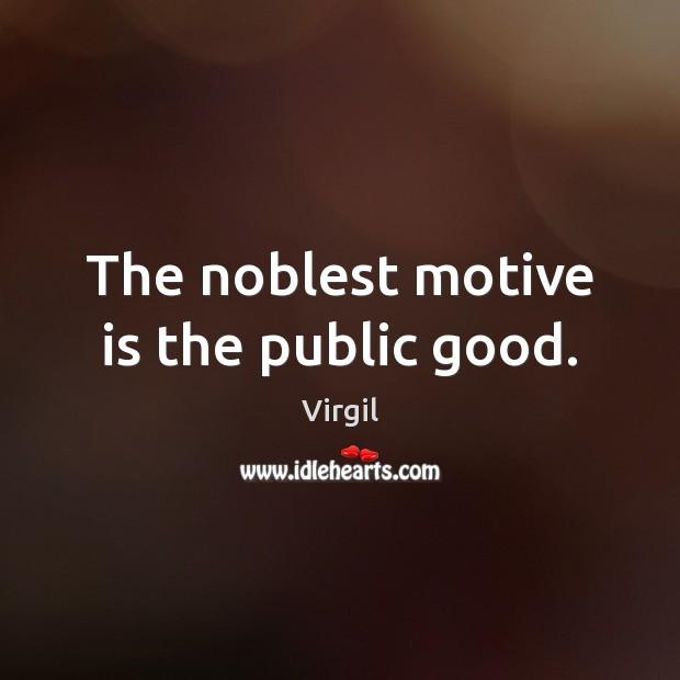 The noblest motive is the public good. Image