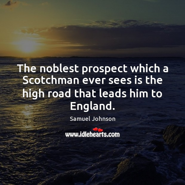 Image about The noblest prospect which a Scotchman ever sees is the high road