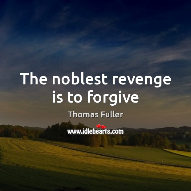 The noblest revenge is to forgive Thomas Fuller Picture Quote
