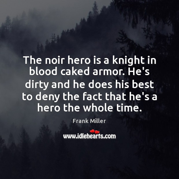 Image, The noir hero is a knight in blood caked armor. He's dirty