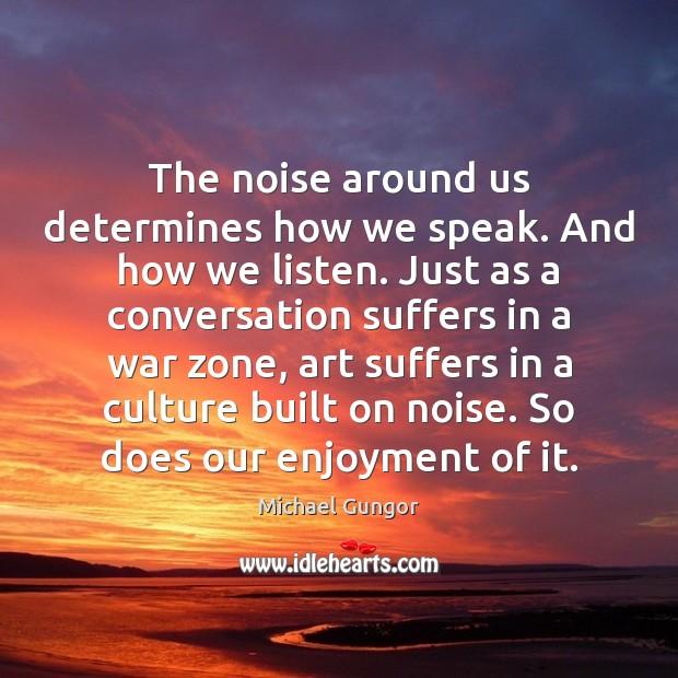 Image, The noise around us determines how we speak. And how we listen.