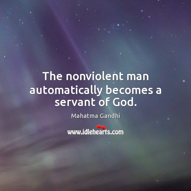 The nonviolent man automatically becomes a servant of God. Image