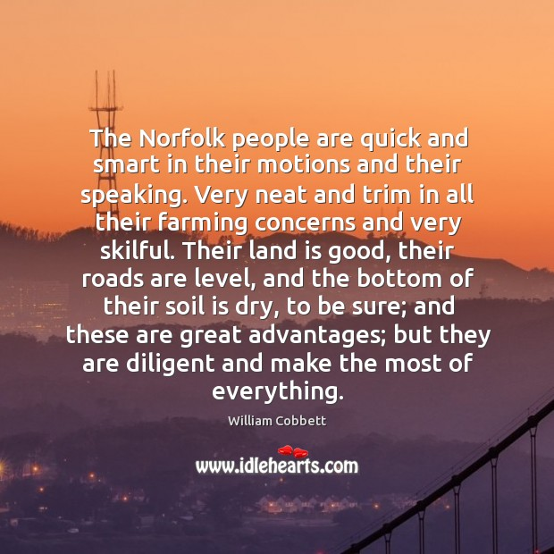 The Norfolk people are quick and smart in their motions and their William Cobbett Picture Quote