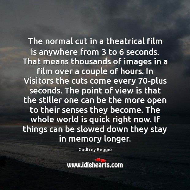 Image, The normal cut in a theatrical film is anywhere from 3 to 6 seconds.