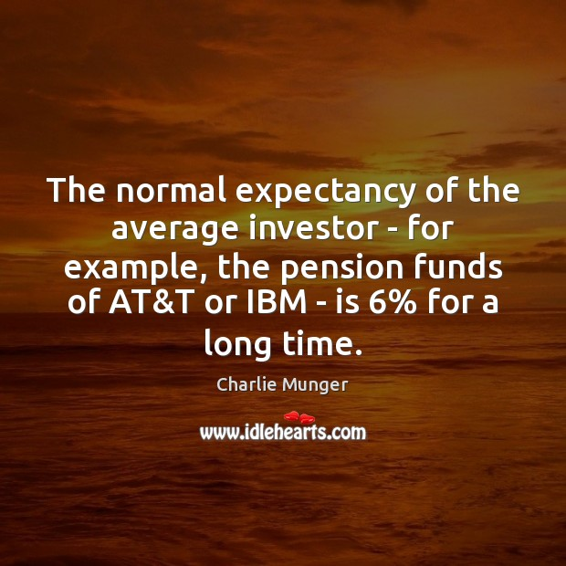 The normal expectancy of the average investor – for example, the pension Charlie Munger Picture Quote