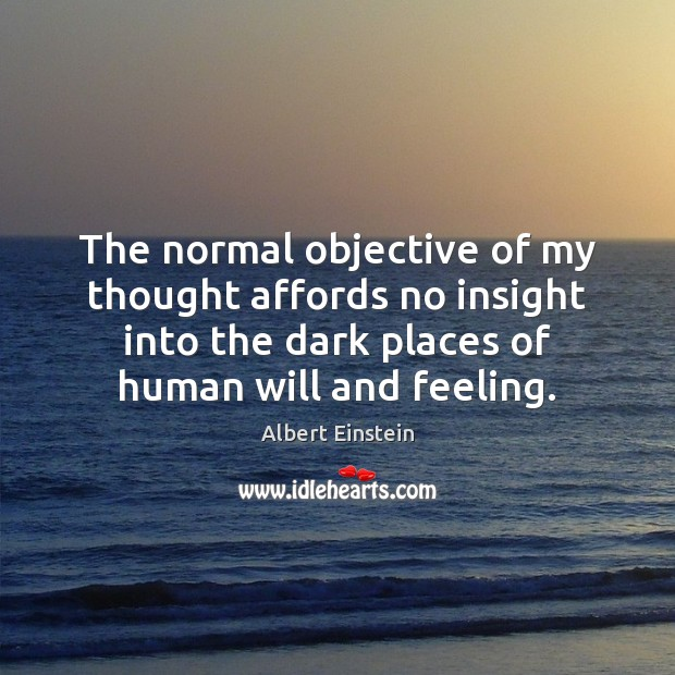 The normal objective of my thought affords no insight into the dark Image