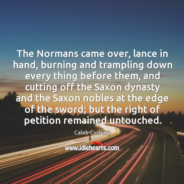The normans came over, lance in hand, burning and trampling down every thing before them Image