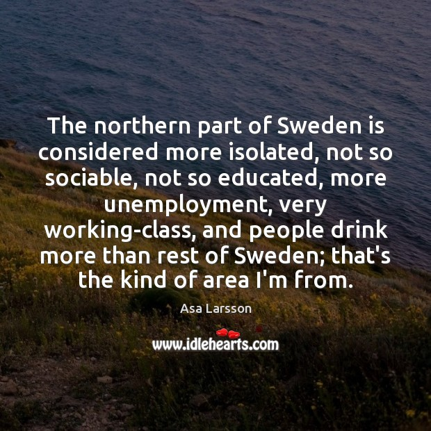 Image, The northern part of Sweden is considered more isolated, not so sociable,
