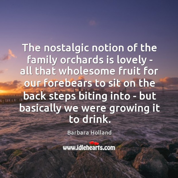 The nostalgic notion of the family orchards is lovely – all that Image