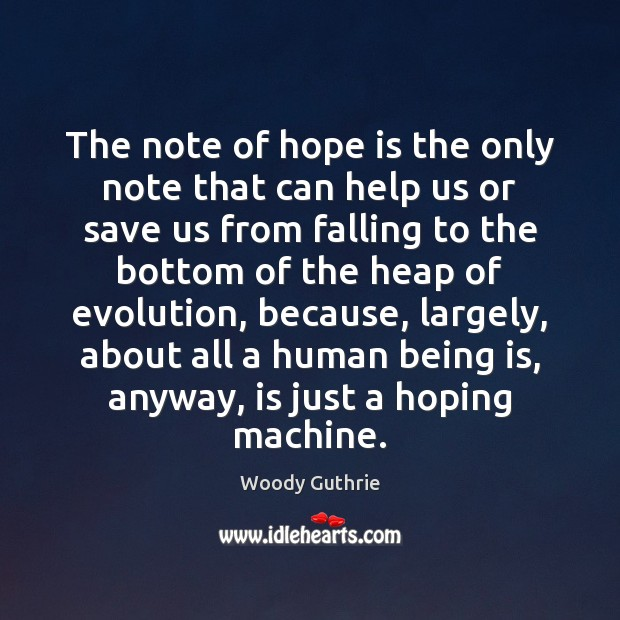 The note of hope is the only note that can help us Woody Guthrie Picture Quote