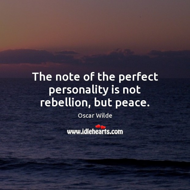 Image, The note of the perfect personality is not rebellion, but peace.