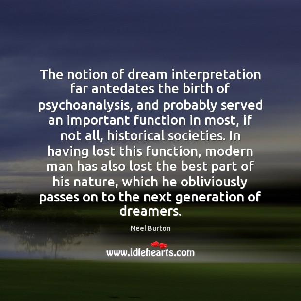 The notion of dream interpretation far antedates the birth of psychoanalysis, and Image
