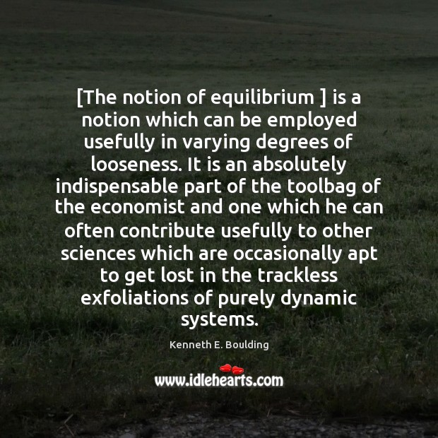 [The notion of equilibrium ] is a notion which can be employed usefully Image