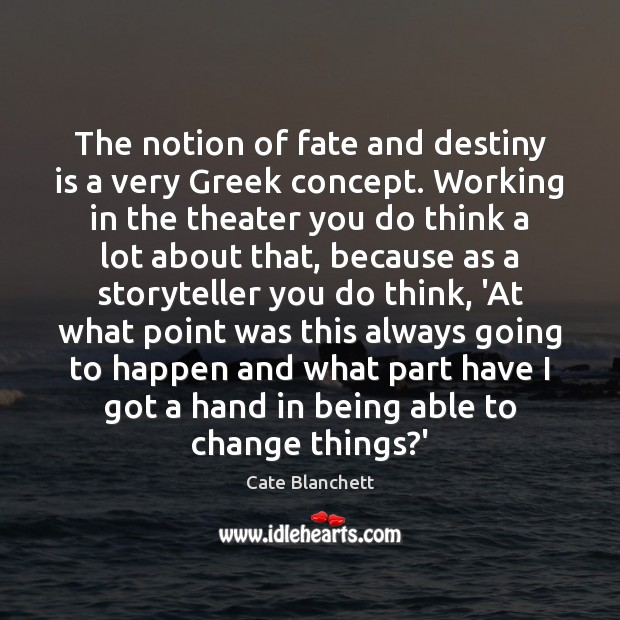 The notion of fate and destiny is a very Greek concept. Working Cate Blanchett Picture Quote