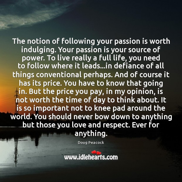 The notion of following your passion is worth indulging. Your passion is Price You Pay Quotes Image