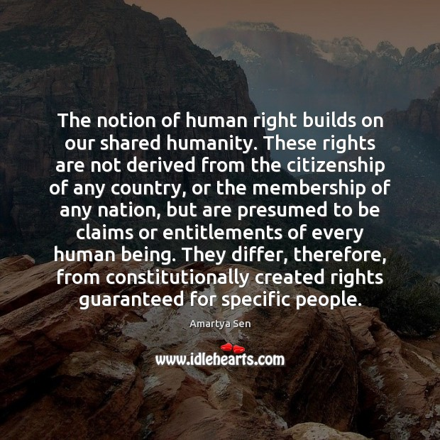 The notion of human right builds on our shared humanity. These rights Image