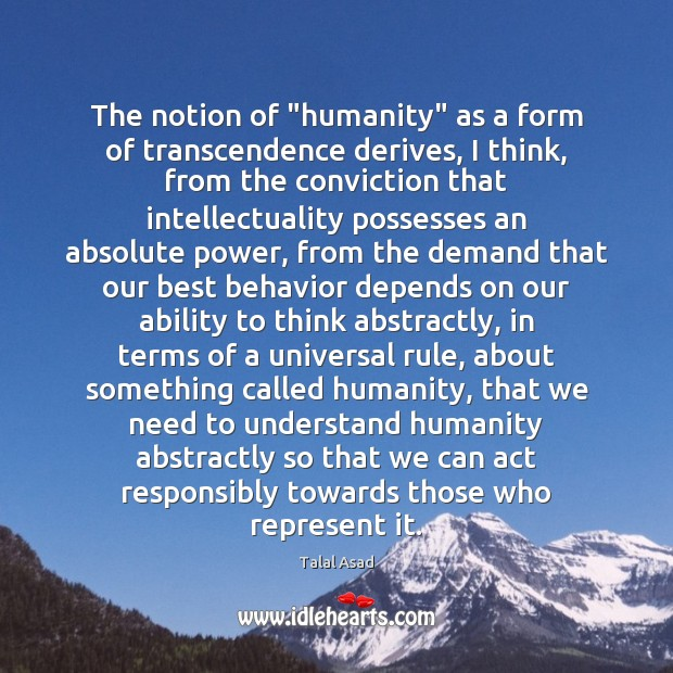 """The notion of """"humanity"""" as a form of transcendence derives, I think, Behavior Quotes Image"""