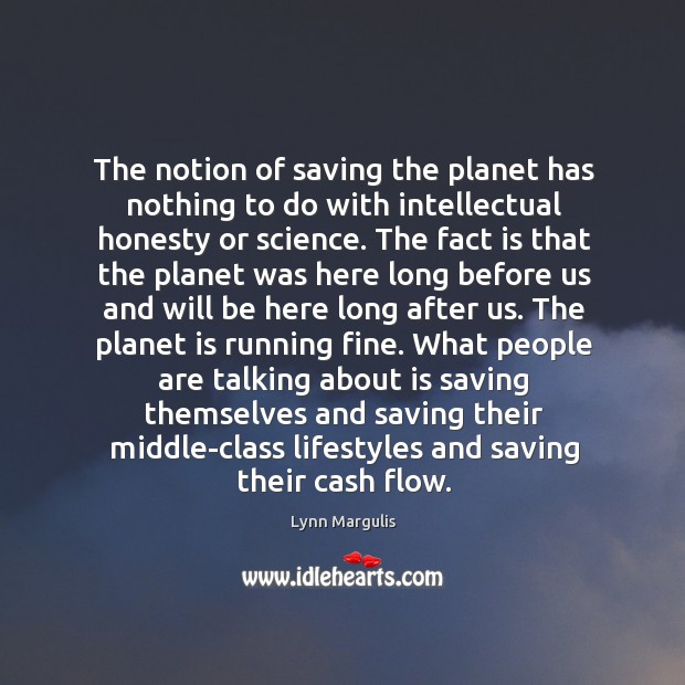 Image, The notion of saving the planet has nothing to do with intellectual