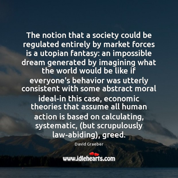 The notion that a society could be regulated entirely by market forces Image