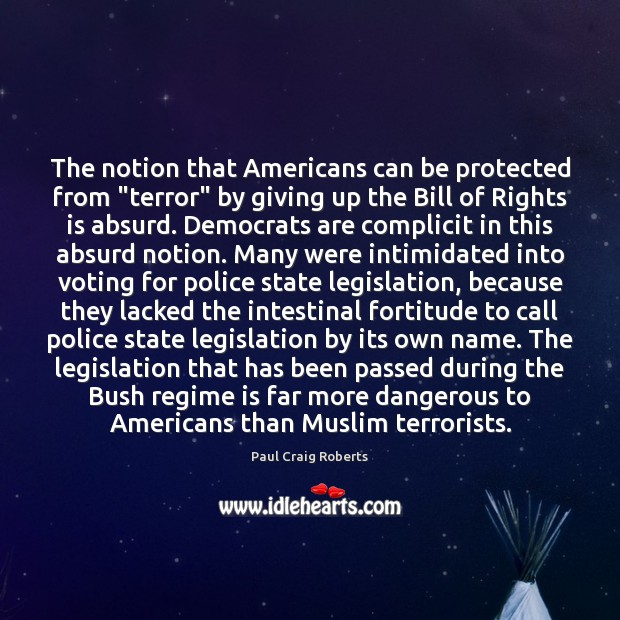 """The notion that Americans can be protected from """"terror"""" by giving up Vote Quotes Image"""