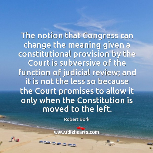 The notion that congress can change the meaning given a constitutional provision by the Image