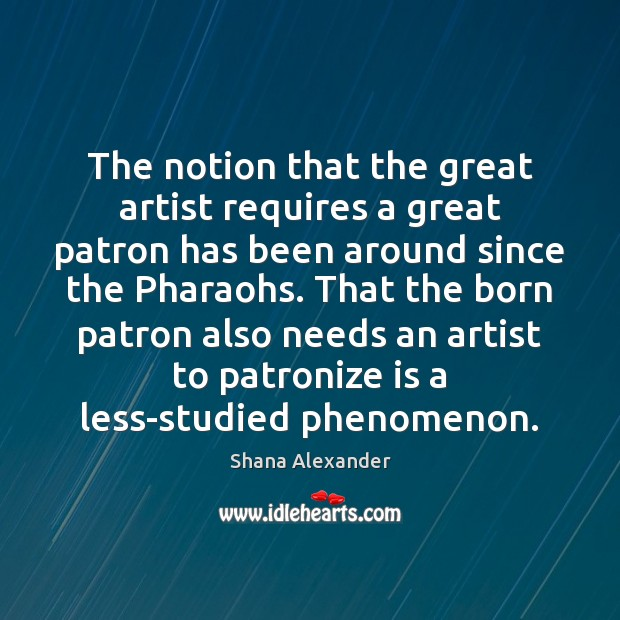 Image, The notion that the great artist requires a great patron has been