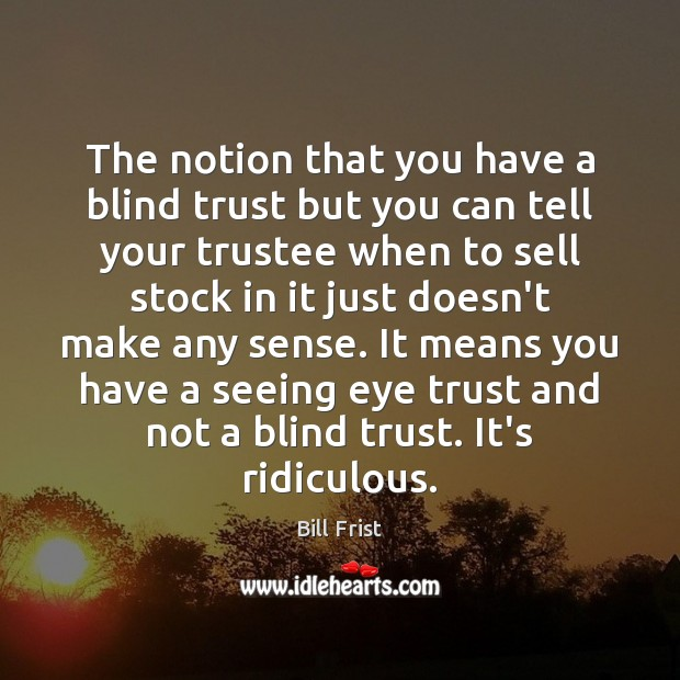 Image, The notion that you have a blind trust but you can tell